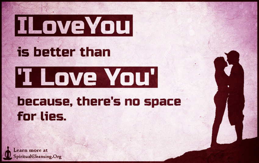 ILoveYou is better than 'I Love You' because, there's no space for lies.