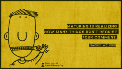 Maturing is realizing how many things