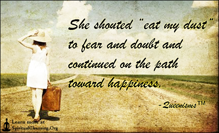 """She shouted """"eat my dust"""" to fear and doubt and continued on the path toward happiness."""