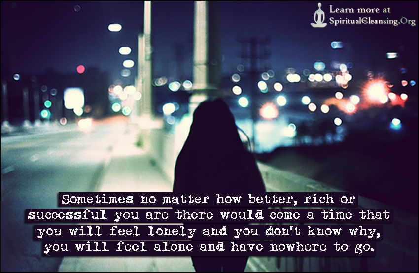 Sometimes no matter how better, rich or successful you are there would come a time that you will feel lonely and you don't know why, you will feel alone and have nowhere to go.