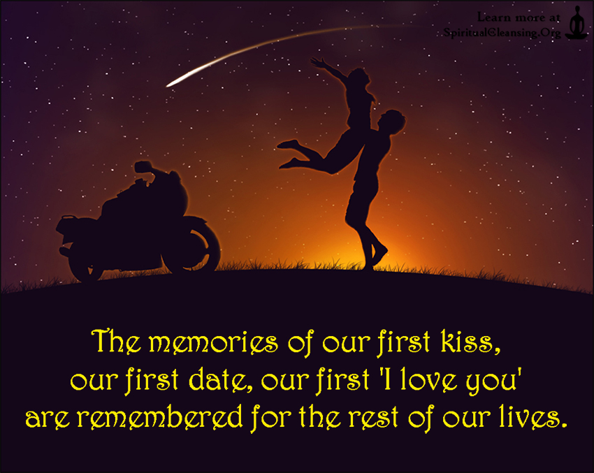 The memories of our first kiss, our first date, our first 'I love you' are remembered for the rest of our lives.