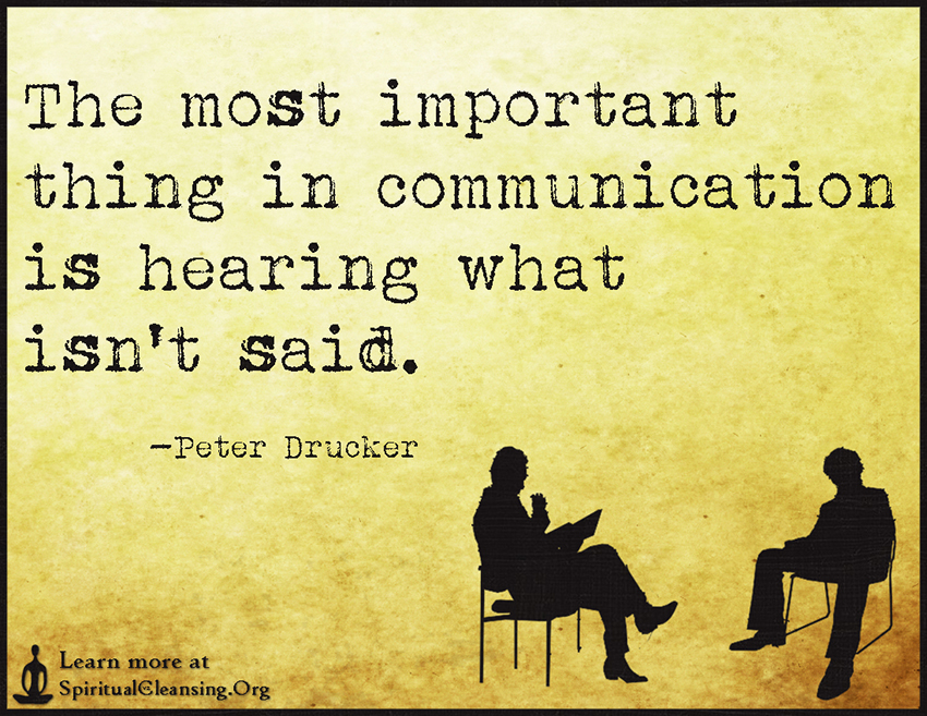 The Most Important Thing In Communication Is Hearing What
