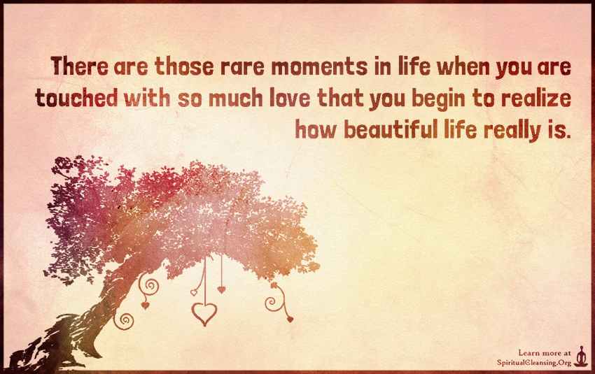 There Are Those Rare Moments In Life When You Are Touched With So