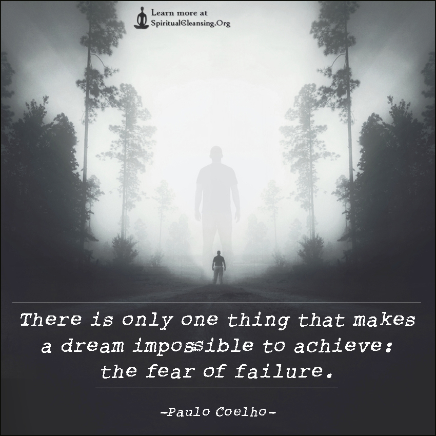 There is only one thing that makes a dream impossible to achieve - the fear of failure.