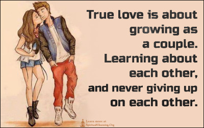 True love is about growing as a couple. Learning about each other, and never giving up on each other.