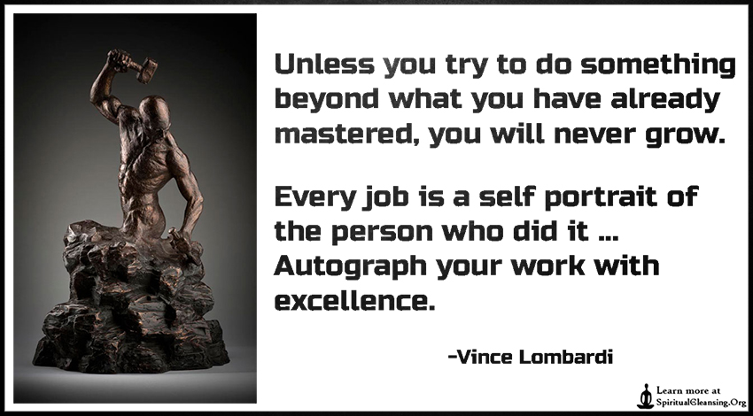 Unless you try to do something beyond what you have already mastered, you will never grow. Every job is a self portrait of the person who did it ... Autograph your work with excellence.