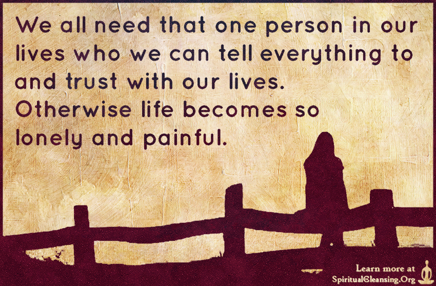 We all need that one person in our lives who we can tell everything to and trust with