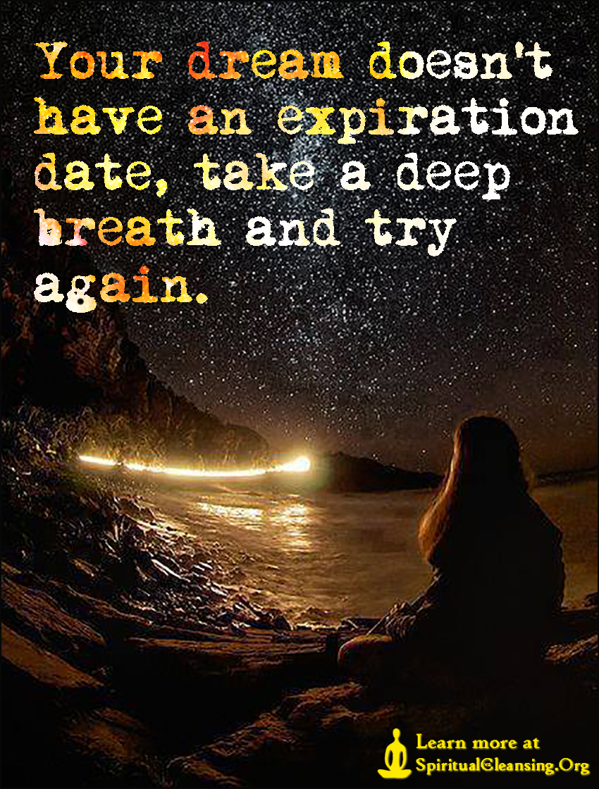 Your dream doesn't have an expiration date, take a deep breath and try again.