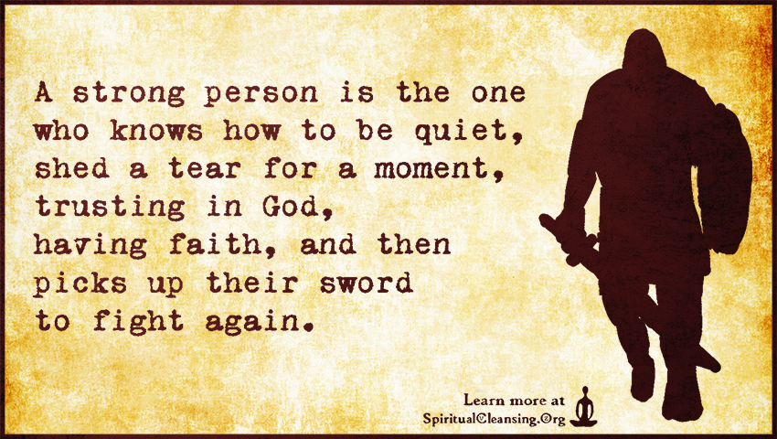 A strong person is the one who knows how to be quiet, shed a tear for a moment