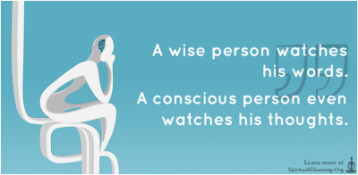 A wise person watches his words. A conscious person even watches his thoughts.