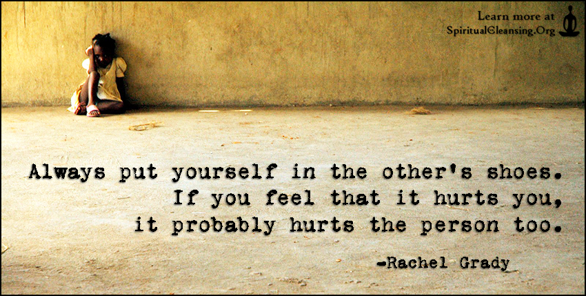 Always put yourself in the other's shoes. If you feel that it hurts you, it probably hurts the person too.