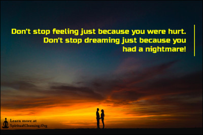 Don't stop feeling just because you were hurt. Don't stop dreaming just because you had a nightmare!