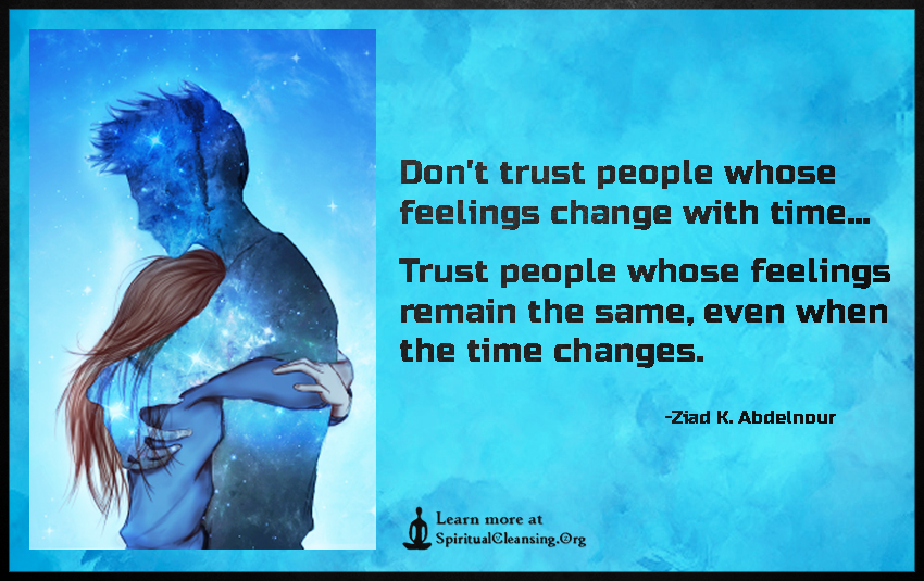 Don't trust people whose feelings change with time...