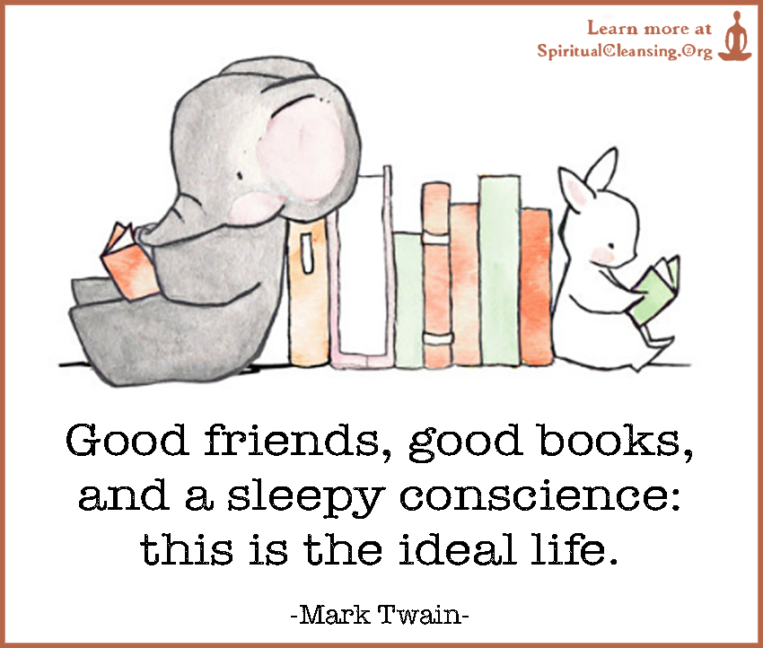 Good friends, good books, and a sleepy conscience - this is the ideal life.