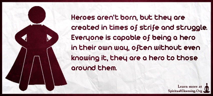 Heroes aren't born, but they are created in times of strife