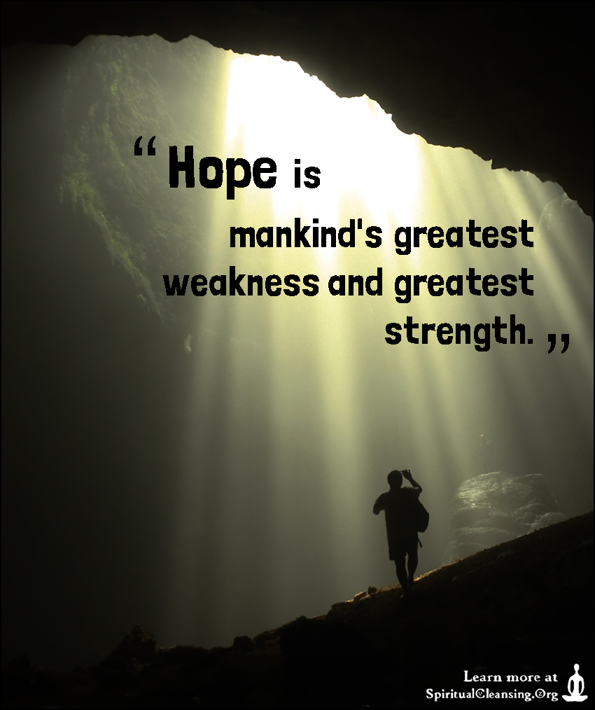 Quotes Hope Hope Is Mankind's Greatest Weakness And Greatest Strength