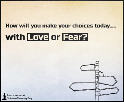 How will you make your choices today..... with love or fear