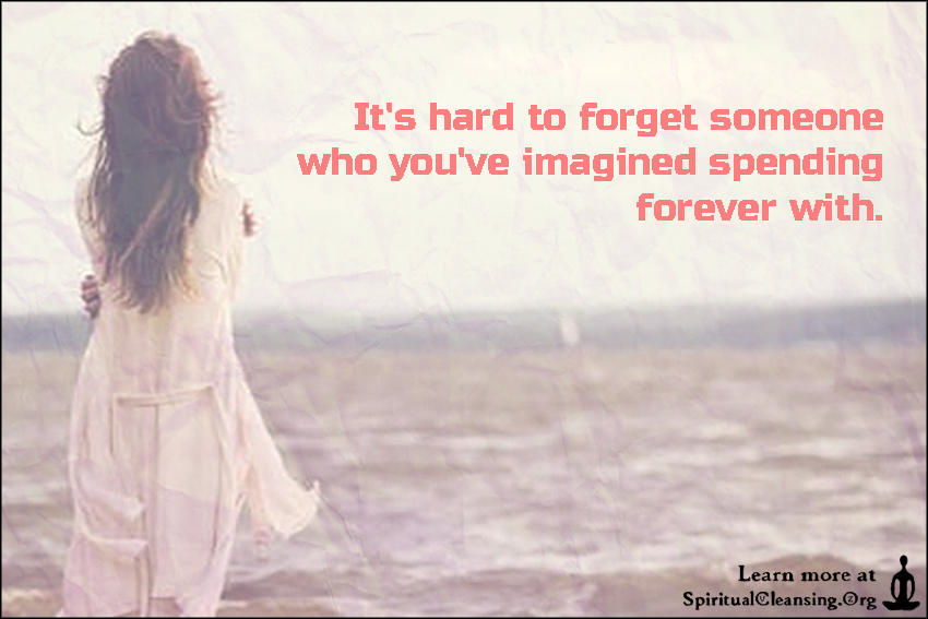 It's hard to forget someone who you've imagined spending forever with.