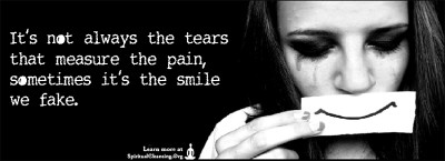 It's not always the tears that measure the pain,sometimes it's the smile we fake.