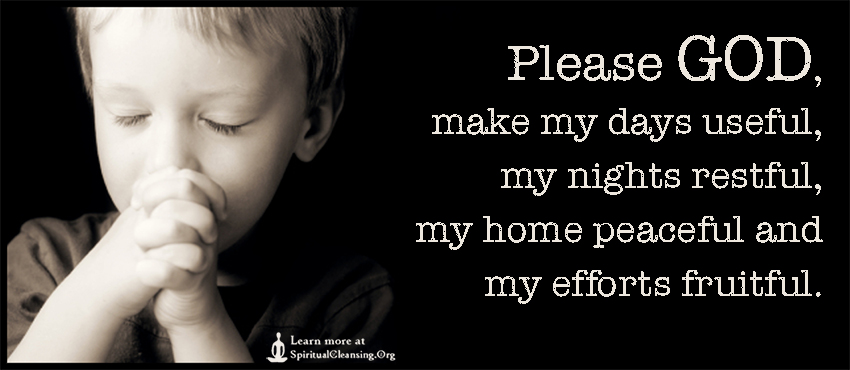 Please GOD, make my days useful, my nights restful, my home peaceful and my efforts fruitful.