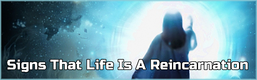Signs That Life Is A Reincarnation