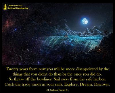 Twenty years from now you will be more disappointed by the things that you didn't do