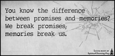 You know the difference between promises and memories