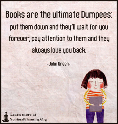 Books are the ultimate -Dumpees - put them down and they'll wait for