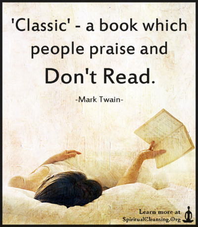 'Classic' - a book which people praise and don't read.