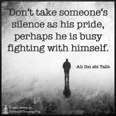 Don't take someone's silence as his pride, perhaps he is busy fighting with himself.
