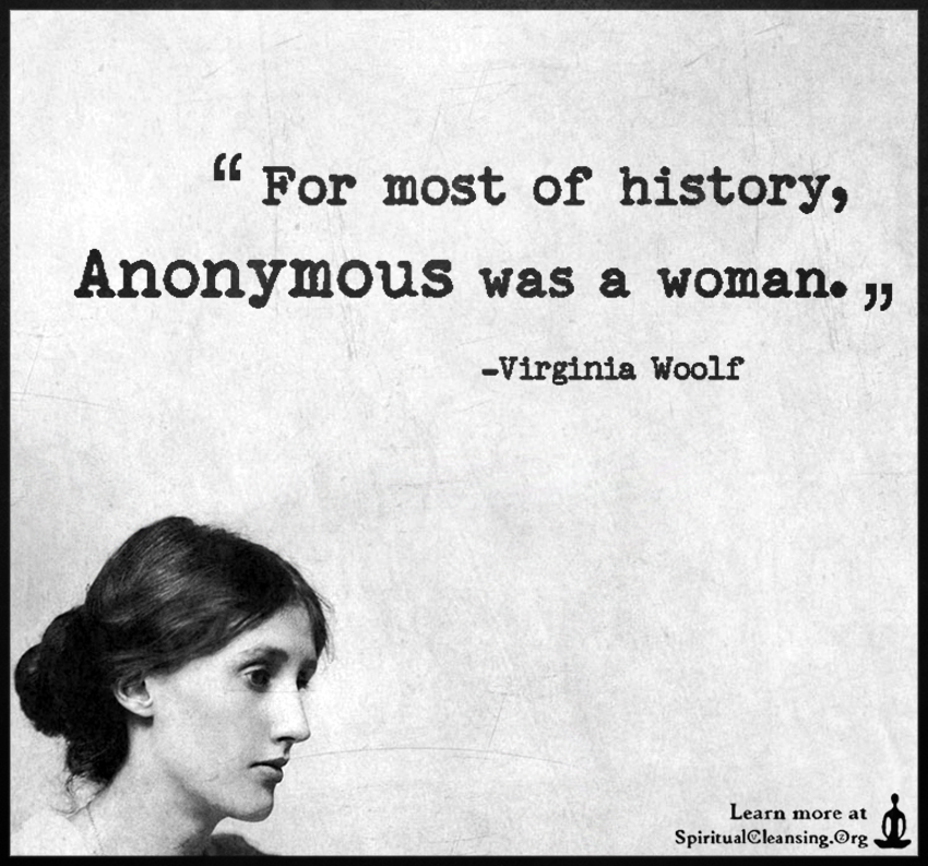 For most of history, Anonymous was a woman.