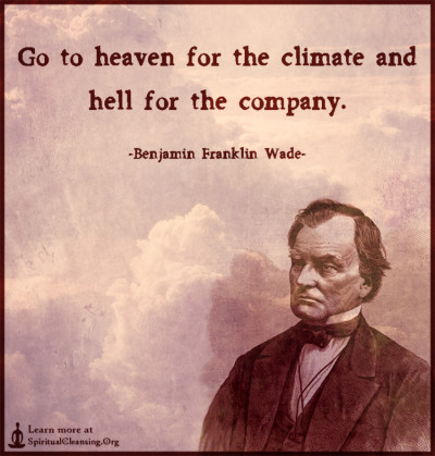 Go to heaven for the climate and hell for the company.