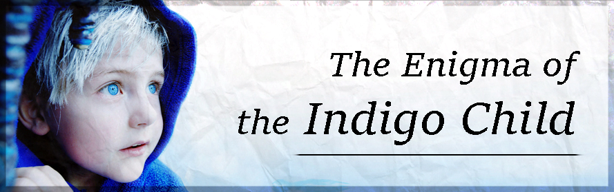 The Enigma of the Indigo Child