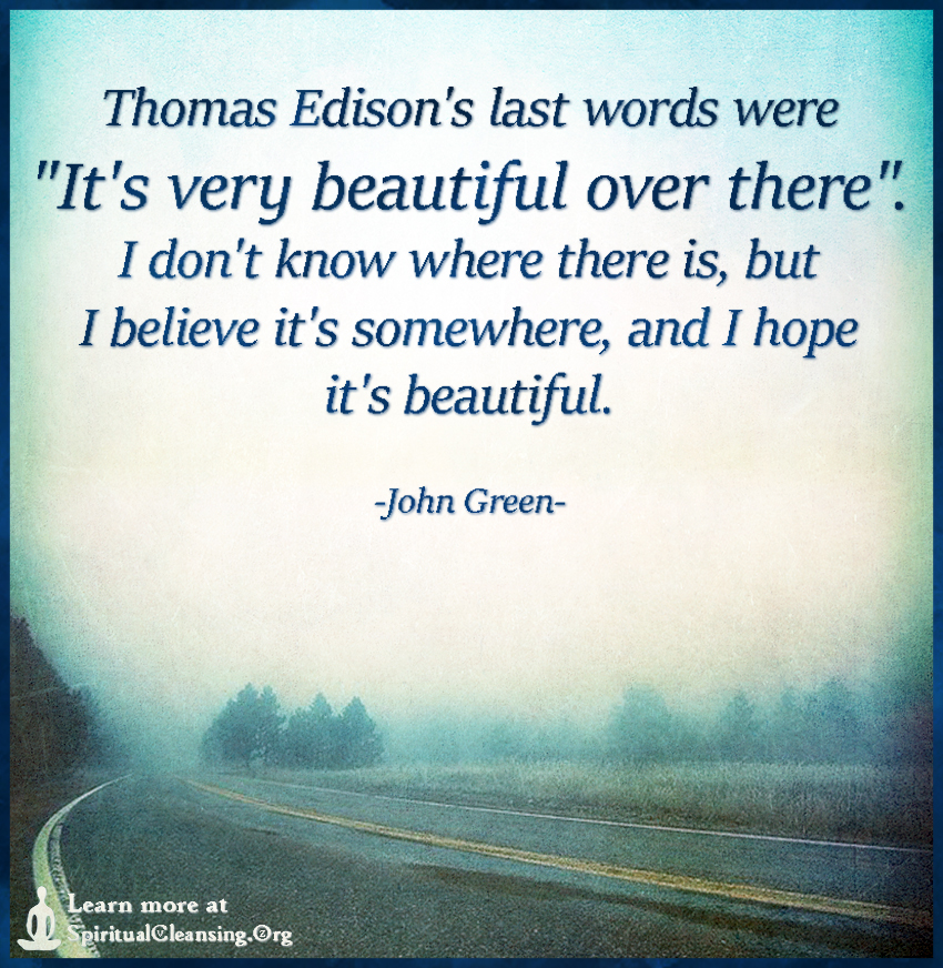 Thomas Edison's last words were It's very beautiful over there