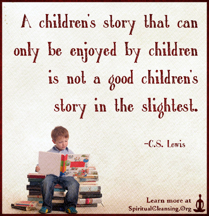 A children's story that can only be enjoyed by children is not a good children's story in the slightest.