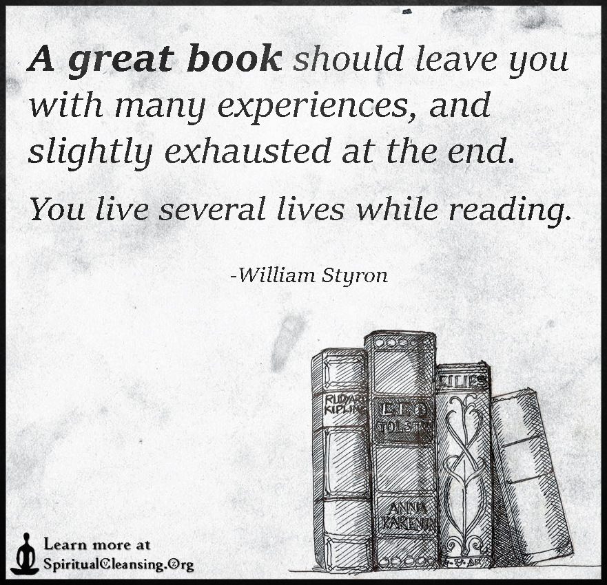 A great book should leave you with many experiences, and slightly exhausted at the end. You live several lives while reading.