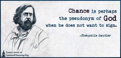 Chance is perhaps the pseudonym of God when he does not want to sign.