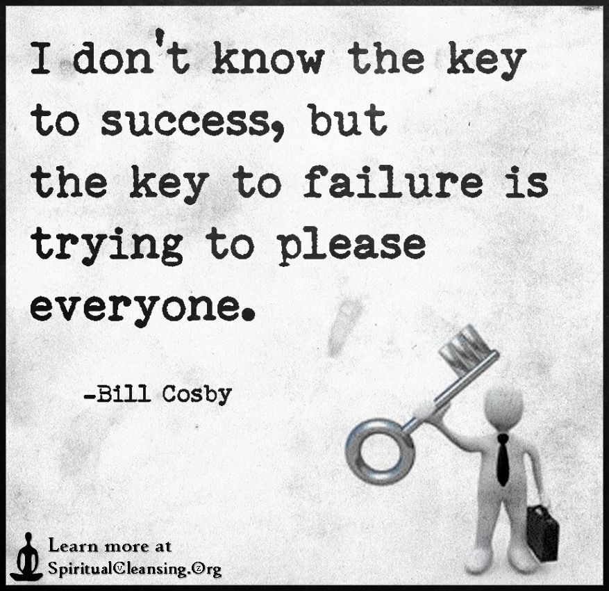 I don't know the key to success, but the key to failure is trying to please everyone.
