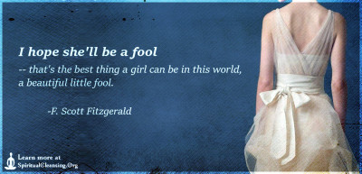 I hope she'll be a fool -- that's the best thing a girl can be in this world, a beautiful little fool.