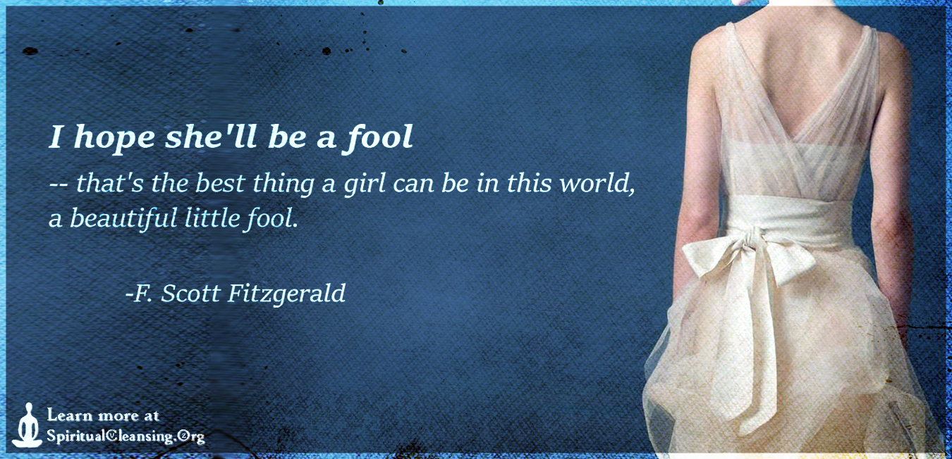 the great gatsby beautiful fool The great gatsby learn with flashcards, games, and more for free search create what does daisy mean when she says and i hope she'll be a fool--that's the best thing a girl can be in this world, a beautiful little fool.