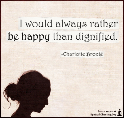 I would always rather be happy than dignified.