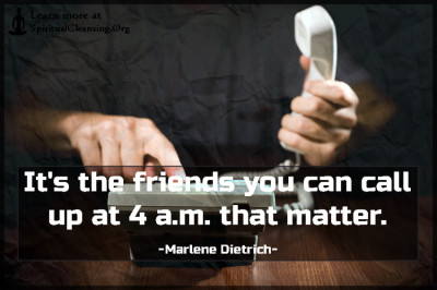 It's the friends you can call up at 4 a.m. that matter.