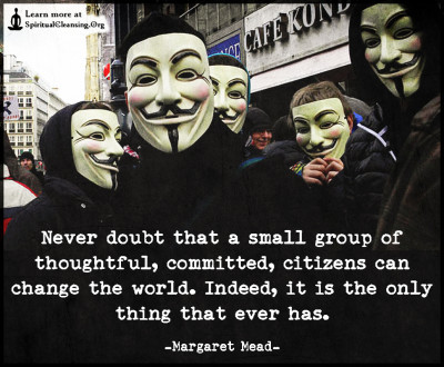 Never doubt that a small group of thoughtful, committed, citizens