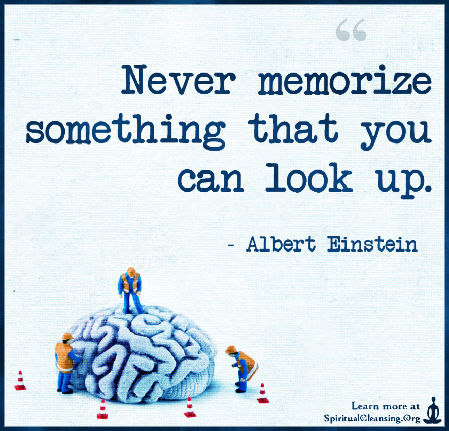 Never memorize something that you can look up.