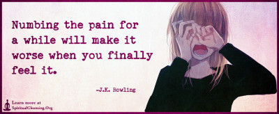 Numbing the pain for a while will make it worse when you finally feel it.