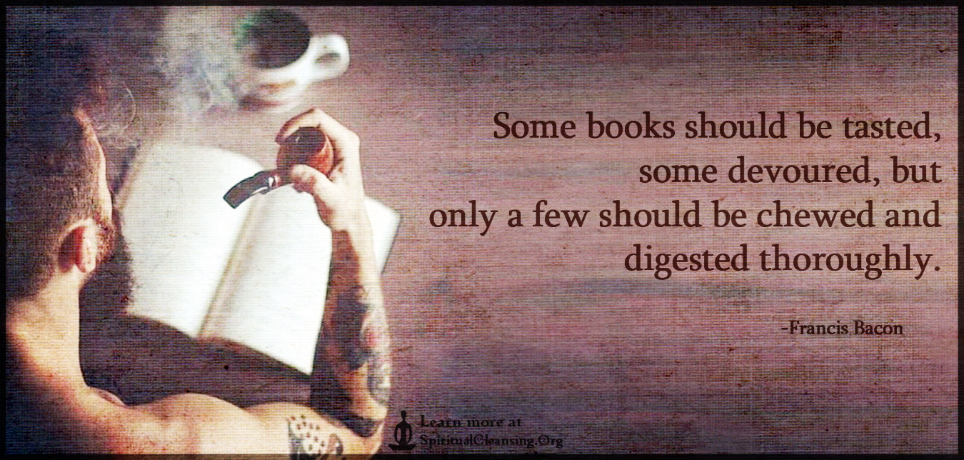 Some books should be tasted, some devoured, but only a few should be chewed and digested thoroughly.