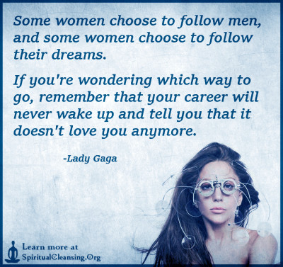 Some women choose to follow men, and some women choose to follow their dreams. If you're wondering which