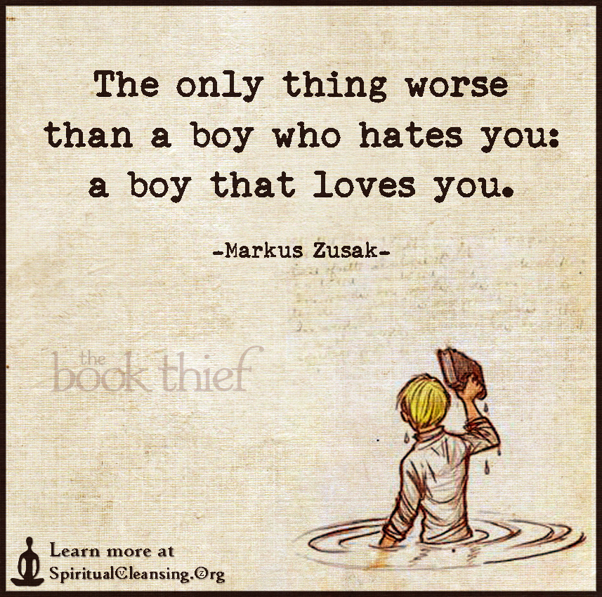 The only thing worse than a boy who hates you - a boy that loves you.