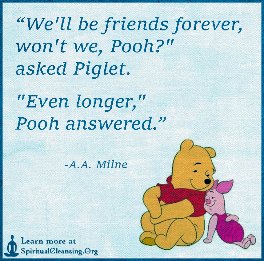 We'll be friends forever, won't we, Pooh asked Piglet