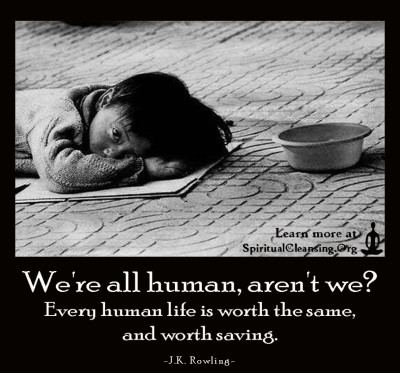 We're all human, aren't we Every human life is worth the same, and worth saving.